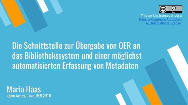 Die Schnittstelle zur Übergabe von OER an das Bibliothekssystem und einer möglichst automatisierten Erfassung von Metadate...