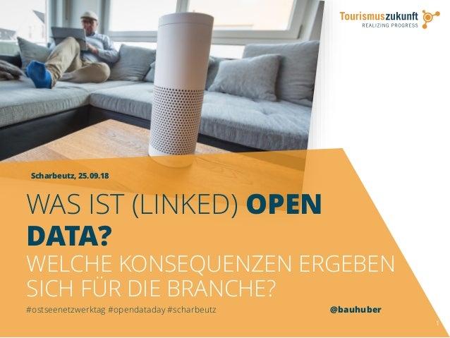 Scharbeutz, 25.09.18 1 WAS IST (LINKED) OPEN DATA? WELCHE KONSEQUENZEN ERGEBEN SICH FÜR DIE BRANCHE? #ostseenetzwerktag #o...