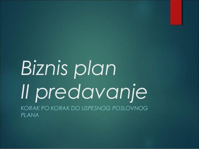 Biznis plan II predavanje KORAK PO KORAK DO USPESNOG POSLOVNOG PLANA