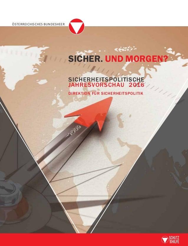 DIREKTION FÜR SICHERHEITSPOLITIK SICHER. UND MORGEN? SICHERHEITSPOLITISCHEJAHRESVORSCHAU2016 Die Direktion für Sicherheits...