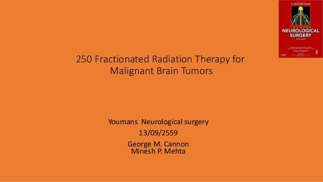 250 Fractionated Radiation Therapy for Malignant Brain Tumors Youmans Neurological surgery 13/09/2559 George M. Cannon Min...