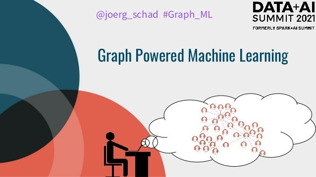 @joerg_schad #Graph_ML Graph Powered Machine Learning