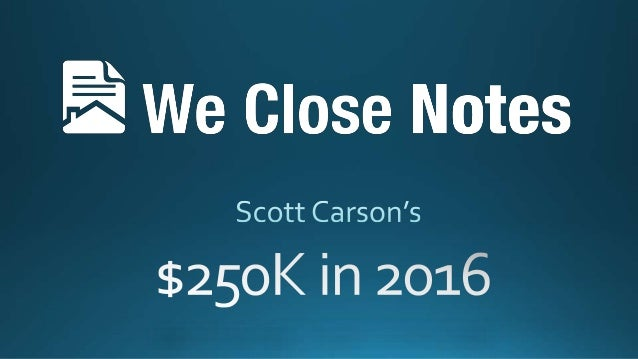 Ê We Close Notes  Scott Carson's  $25oK in 2016