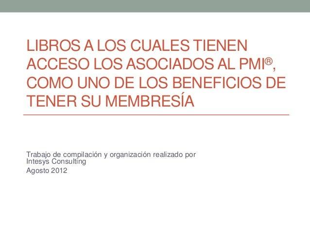 www.intesysconsulting.comLIBROS A LOS CUALES TIENENACCESO LOS ASOCIADOS AL PMI®,COMO UNO DE LOS BENEFICIOS DETENER SU MEMB...