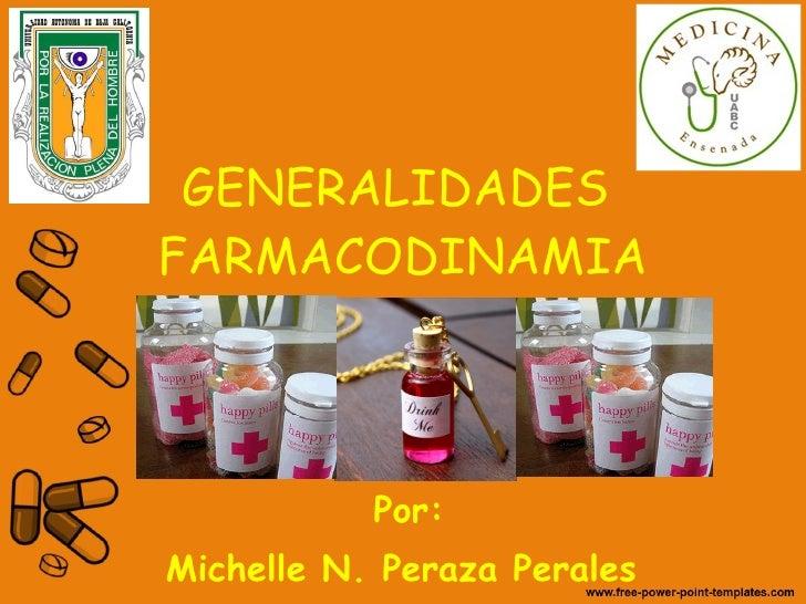 GENERALIDADES  FARMACODINAMIA Por: Michelle N. Peraza Perales