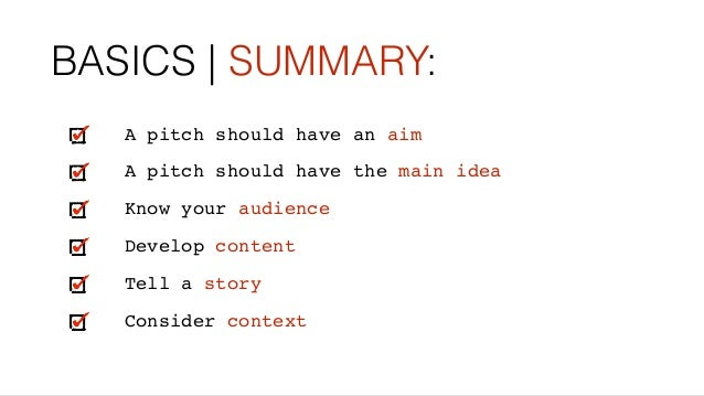 BASICS   SUMMARY: A pitch should have an aim A pitch should have the main idea Know your audience Develop content Tell a s...