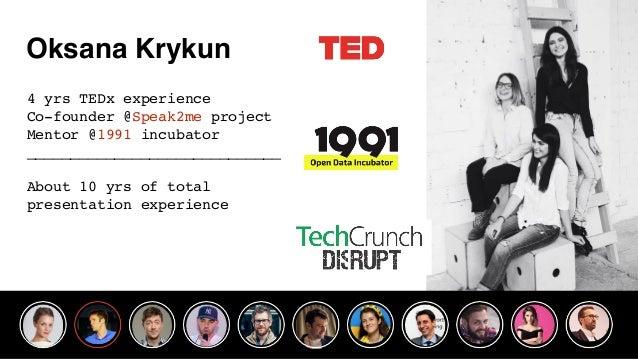 Oksana Krykun 4 yrs TEDx experience Co-founder @Speak2me project Mentor @1991 incubator _____________________________ Abou...