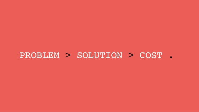 PROBLEM > SOLUTION > COST .
