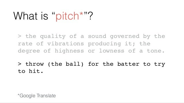 """What is """"pitch*""""? > the quality of a sound governed by the rate of vibrations producing it; the degree of highness or lown..."""