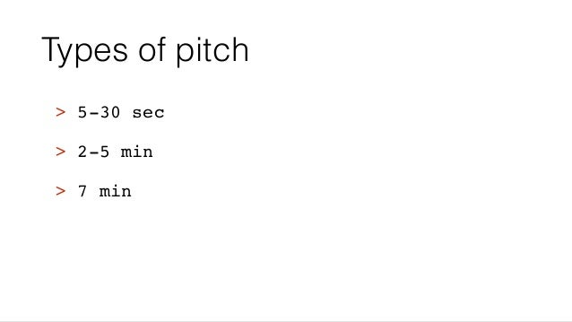 Types of pitch > 5-30 sec > 2-5 min > 7 min