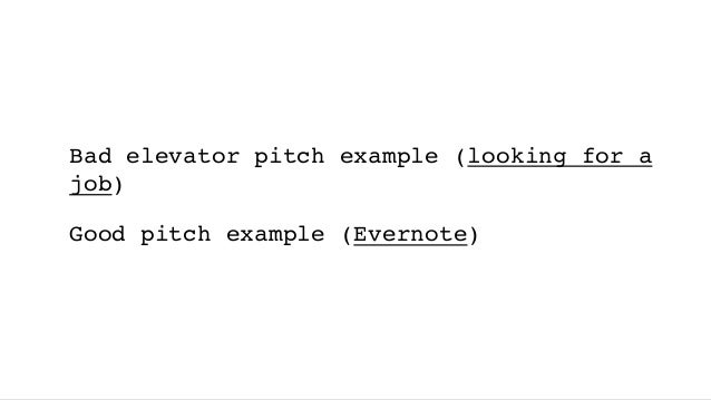 Bad elevator pitch example (looking for a job) Good pitch example (Evernote)