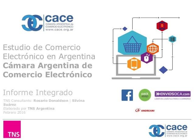 Estudio de Comercio Electrónico en Argentina Cámara Argentina de Comercio Electrónico Informe Integrado TNS Consultants: R...