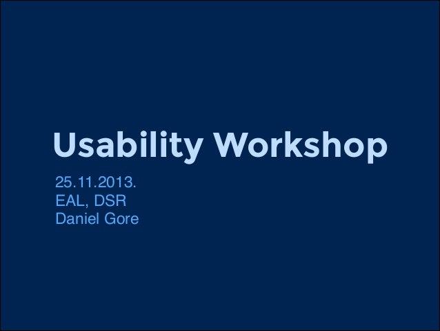 Usability Workshop 25.11.2013.! EAL, DSR ! Daniel Gore
