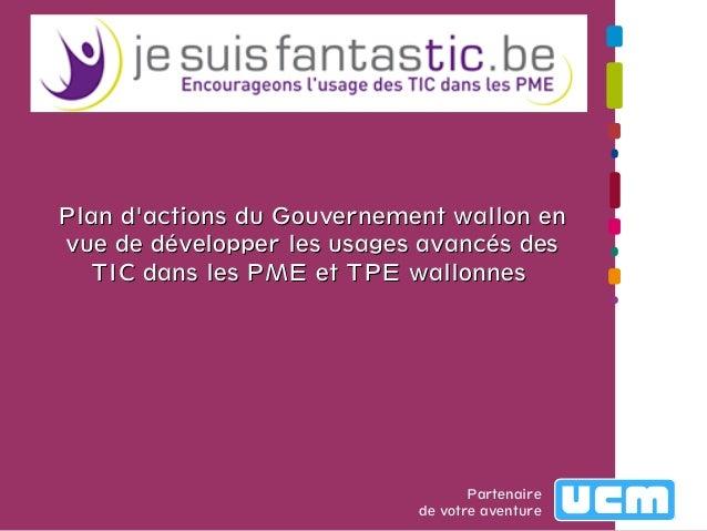 Partenaire de votre aventure Plan d'actions du Gouvernement wallon enPlan d'actions du Gouvernement wallon en vue de dével...