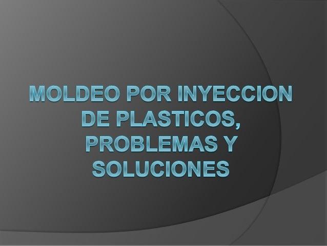MOLDEO POR INYECCION DE PLASTICOS, PROBLEMAS Y SOLUCIONES PROTOCOLO DE INVESTIGACION. 1.- NOMBRE DEL PROTOCOLO: El proceso...