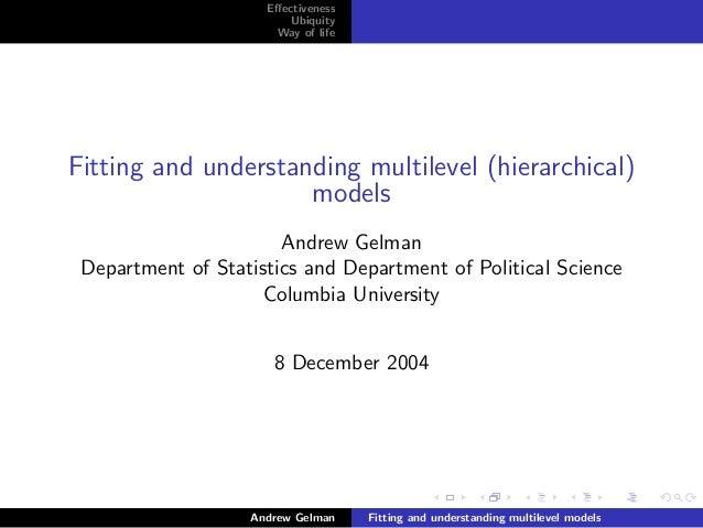 EffectivenessUbiquityWay of lifeFitting and understanding multilevel (hierarchical)modelsAndrew GelmanDepartment of Statist...