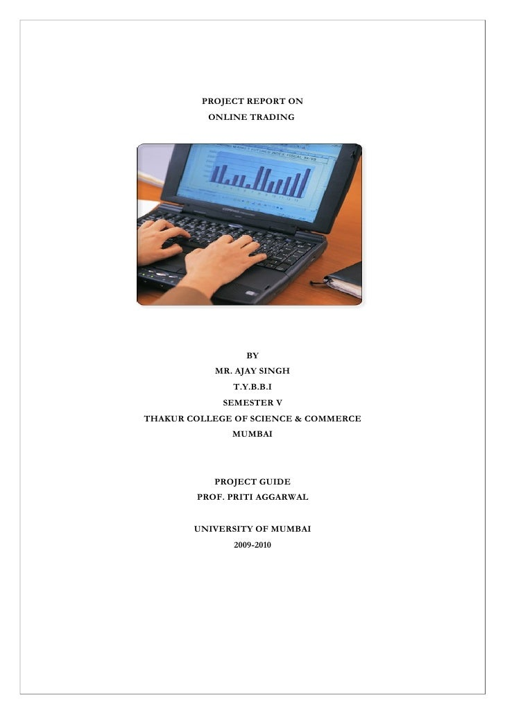 PROJECT REPORT ON          ONLINE TRADING                 BY           MR. AJAY SINGH              T.Y.B.B.I             S...
