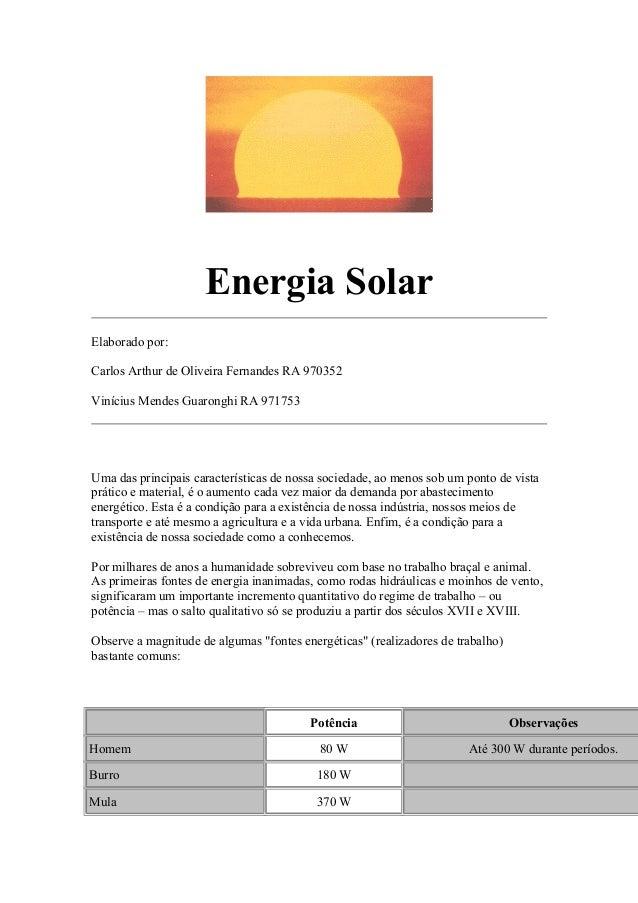 Energia Solar Elaborado por: Carlos Arthur de Oliveira Fernandes RA 970352 Vinícius Mendes Guaronghi RA 971753 Uma das pri...