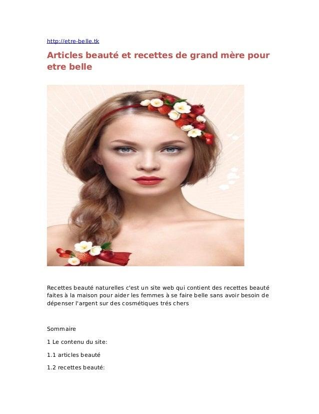 http://etre-belle.tk Articles beauté et recettes de grand mère pour etre belle Recettes beauté naturelles c'est un site we...