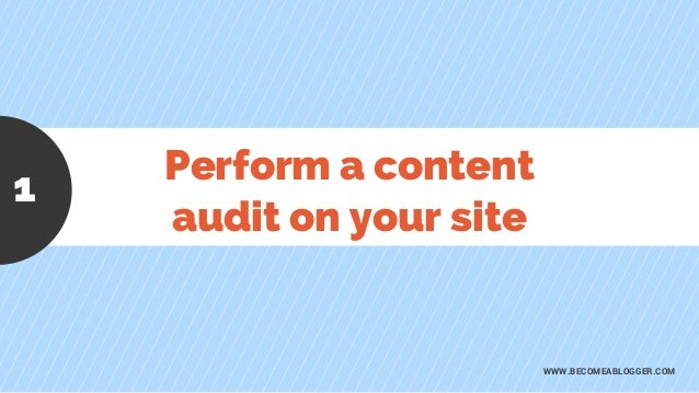 Perform a content audit on your site WWW.BECOMEABLOGGER.COM 1