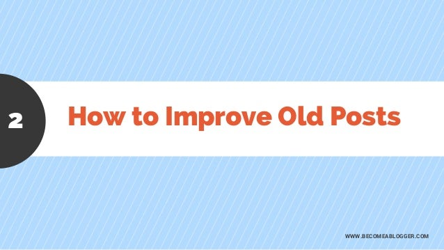How to Improve Old Posts WWW.BECOMEABLOGGER.COM 2