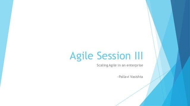 Agile Session III Scaling Agile in an enterprise -Pallavi Vasishta