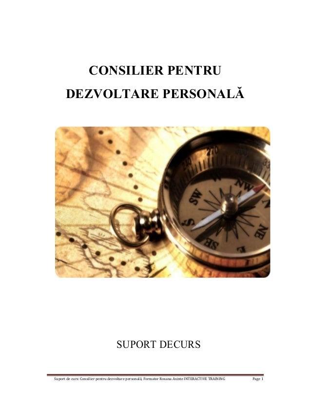 Suport de curs: Consilier pentru dezvoltare personală, Formator Roxana Axinte INTERACTIVE TRAINING Page 1 CONSILIER PENTRU...