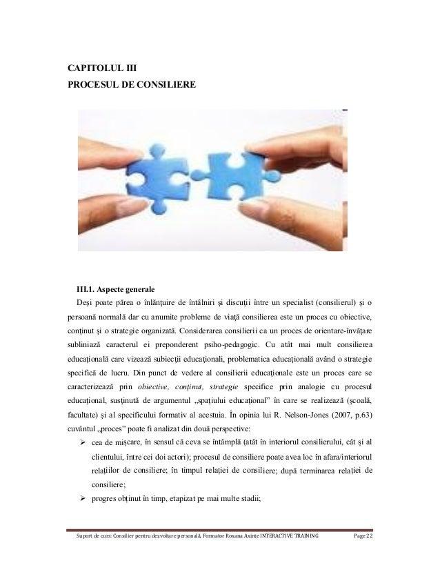 Suport de curs: Consilier pentru dezvoltare personală, Formator Roxana Axinte INTERACTIVE TRAINING Page 22 CAPITOLUL III P...
