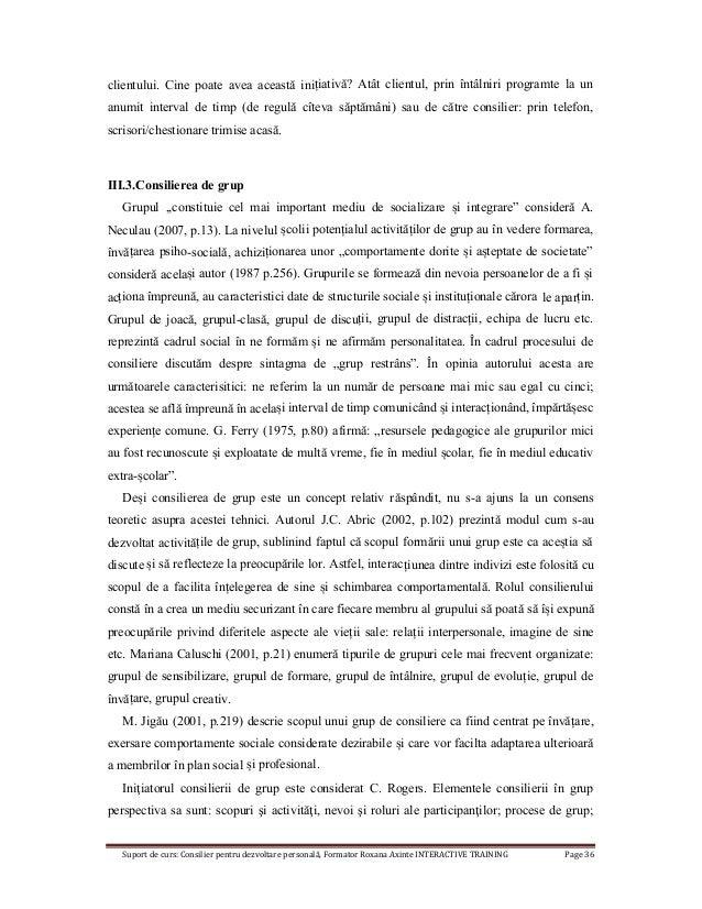 Suport de curs: Consilier pentru dezvoltare personală, Formator Roxana Axinte INTERACTIVE TRAINING Page 36 clientului. Cin...