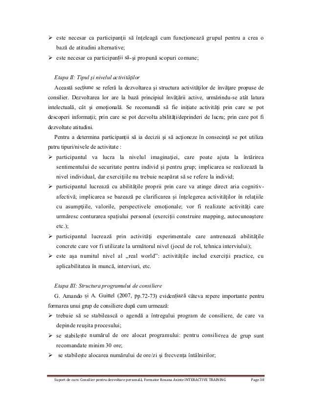 Suport de curs: Consilier pentru dezvoltare personală, Formator Roxana Axinte INTERACTIVE TRAINING Page 38  este necesar ...