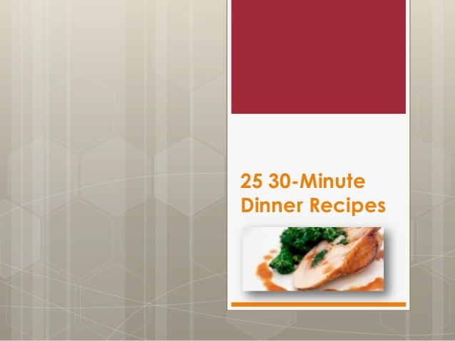 25 30-MinuteDinner Recipes