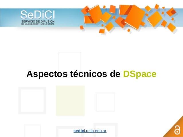 Aspectos técnicos de DSpace sedici.unlp.edu.ar