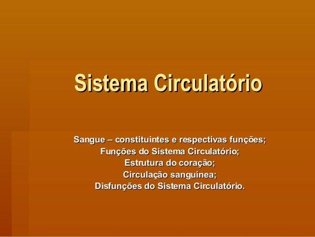 Sistema CirculatórioSistema Circulatório Sangue – constituintes e respectivas funções;Sangue – constituintes e respectivas...