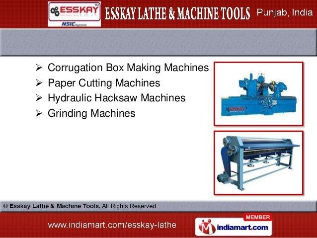    Corrugation Box Making Machines   Paper Cutting Machines   Hydraulic Hacksaw Machines   Grinding Machines