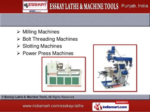    Milling Machines   Bolt Threading Machines   Slotting Machines   Power Press Machines