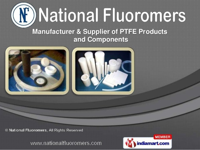 Manufacturer & Supplier of PTFE Products            and Components