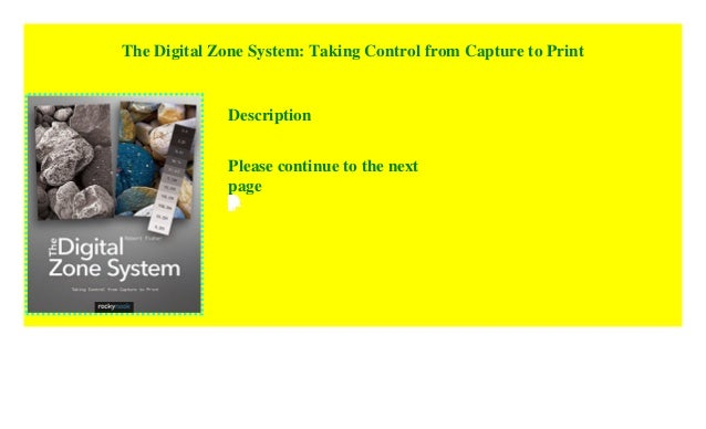 Taking Control from Capture to Print The Digital Zone System