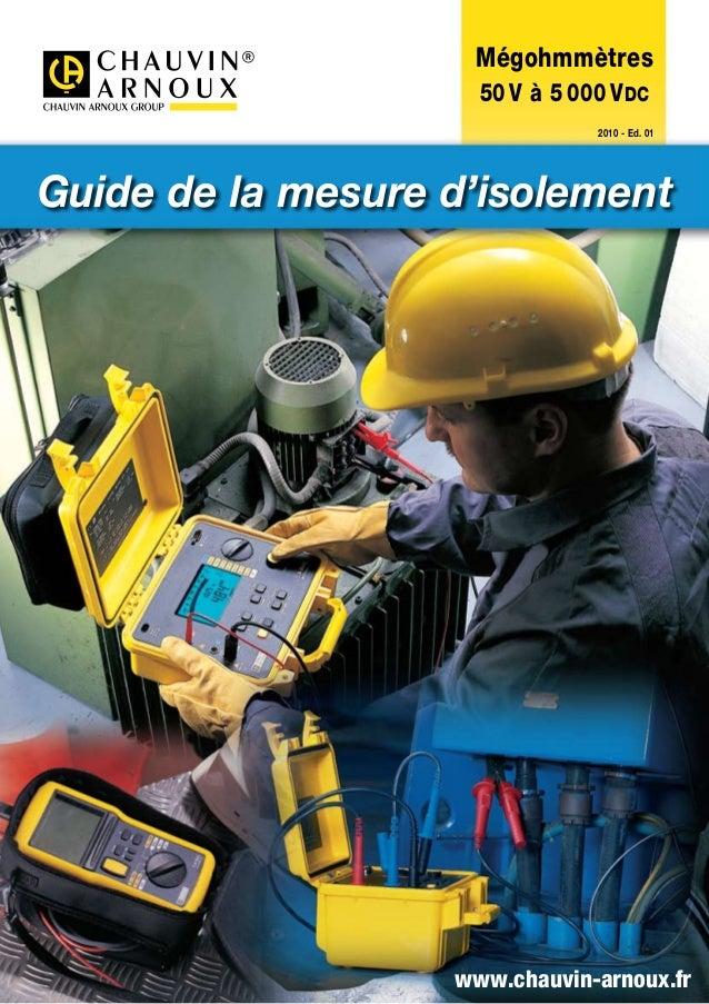 www.chauvin-arnoux.fr Mégohmmètres 50V à 5 000 VDC  2010 - Ed. 01 Guide de la mesure d'isolement