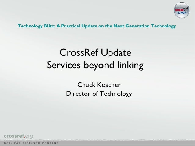 Technology Blitz: A Practical Update on the Next Generation Technology               CrossRef Update            Services b...