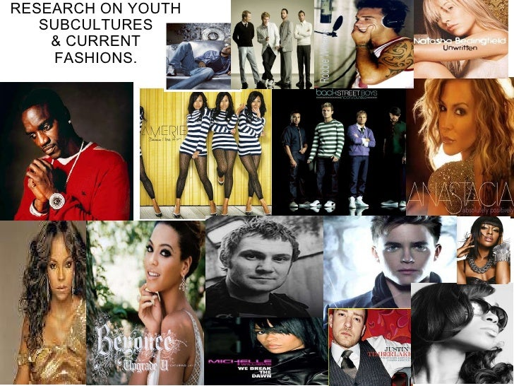 RESEARCH ON YOUTH SUBCULTURES & CURRENT FASHIONS.