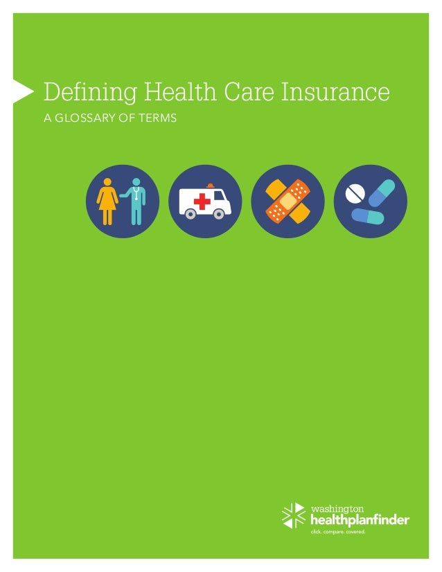 Defining Health Care Insurance A GLOSSARY OF TERMS