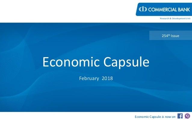 Economic Capsule February 2018 254th Issue Research & Development Unit Economic Capsule is now on