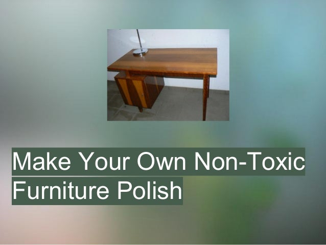 Make Your Own Non Toxic Furniture Polish
