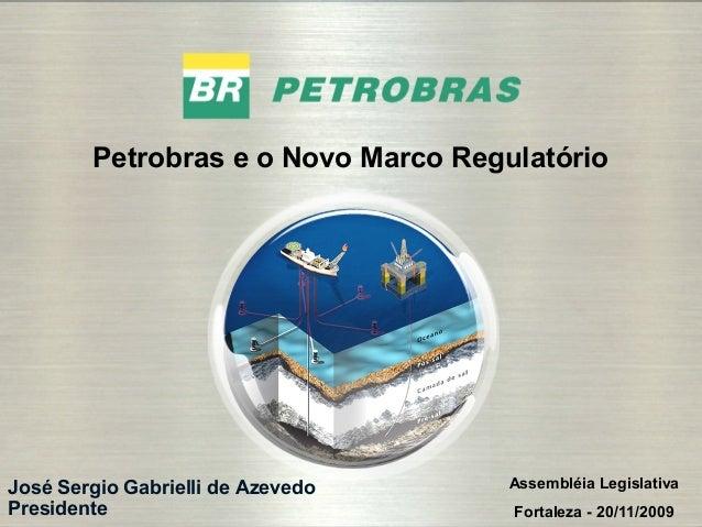 1 José Sergio Gabrielli de Azevedo Presidente Petrobras e o Novo Marco Regulatório Assembléia Legislativa Fortaleza - 20/1...