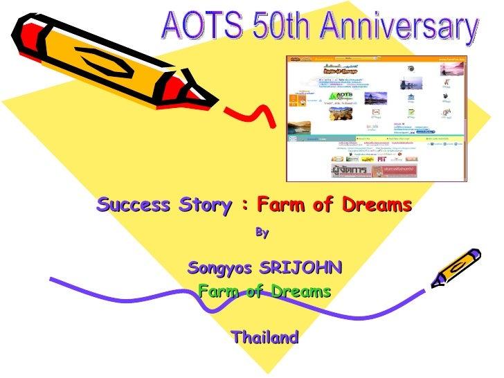 Success Story  : Farm of Dreams By  Songyos SRIJOHN Farm of Dreams Thailand AOTS 50th Anniversary