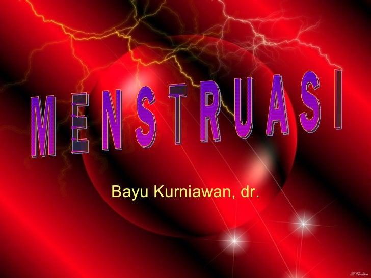 Bayu Kurniawan, dr. M E N S T R U A S I
