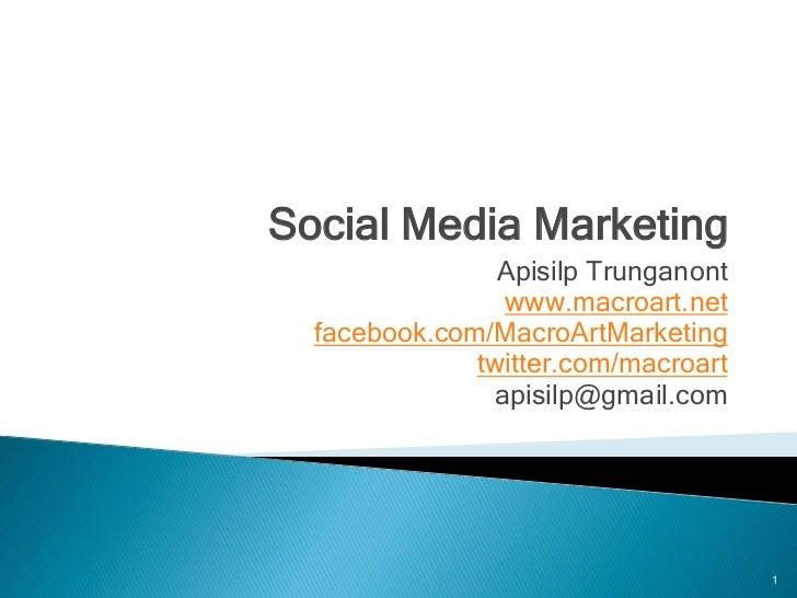 Social Media Marketing                Apisilp Trunganont                www.macroart.net  facebook.com/MacroArtMarketing  ...