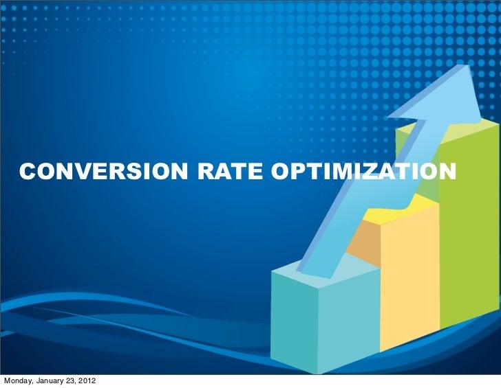 CONVERSION RATE OPTIMIZATIONMonday, January 23, 2012