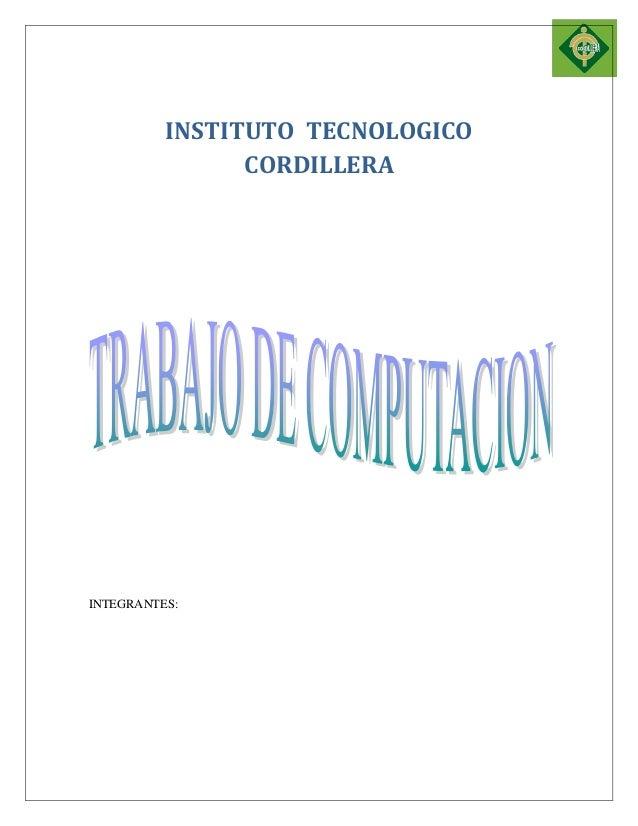 INSTITUTO TECNOLOGICO CORDILLERA  INTEGRANTES: