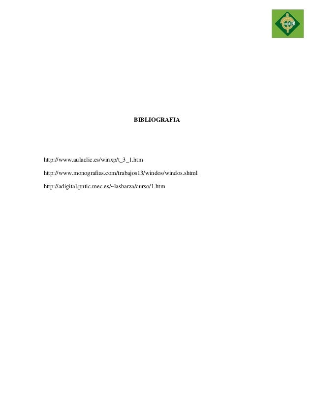 BIBLIOGRAFIA  http://www.aulaclic.es/winxp/t_3_1.htm  http://www.monografias.com/trabajos13/windos/windos.shtml  http://ad...